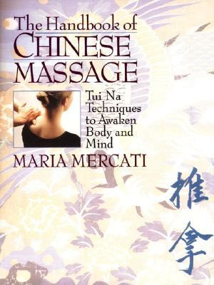 Handbook of Chinese Massage Tui Na Techniques to Awaken Body and Mind