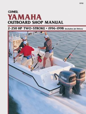 Yamaha Outboard Shop Manual 2-250 Hp Two-Strokd  1996-1998 (Includes Jet Drives)