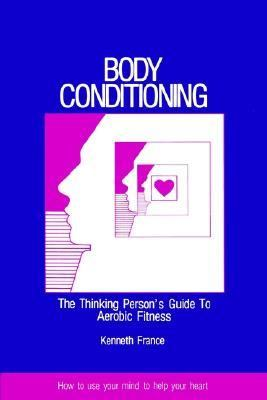 Body Conditioning The Thinking Person's Guide to Aerobic Fitness