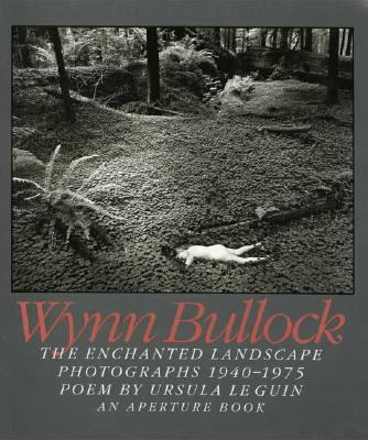 Wynn Bullock The Enchanted Landscape Photographs 1940-1975