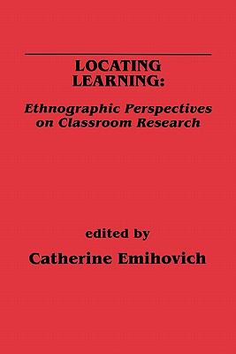 Locating Learning Ethnographic Perspectives on Classroom Research