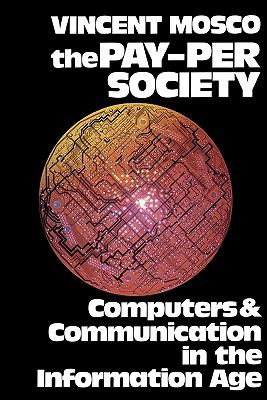 Pay-Per Society Computers and Communication in the Information Age  Essays in Critical Theory and Public Policy