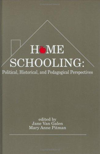 Home Schooling: Political, Historical, and Pedagogical Perspectives (Contemporary Studies in Social and Policy Issues in Education)