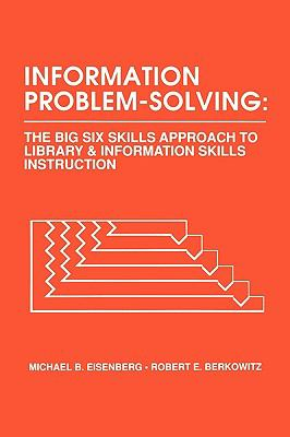 Information Problem Solving The Big Six Skills Approach to Library and Information Skills Instruction