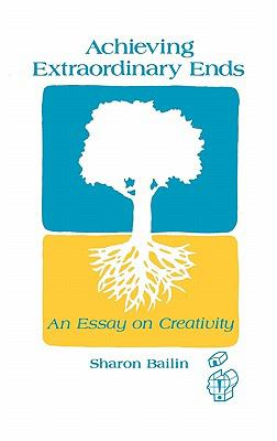 Achieving Extraordinary Ends An Essay on Creativity