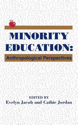 Minority Education: Anthropological Perspectives (Contemporary Studies in Social and Policy Issues in Education: The David C. Anchin Center Series)