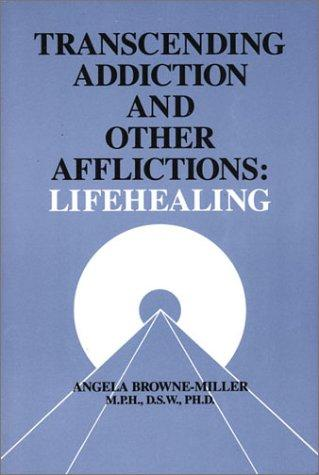 Transcending Addiction and Other Afflictions: Lifehealing (Frontiers in Psychotherapy Series)