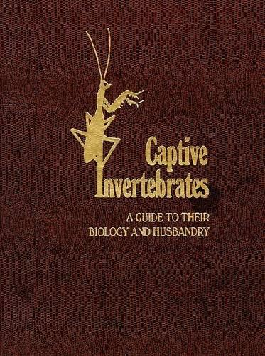 Captive Invertebrates: A Guide to Their Biology and Husbandry