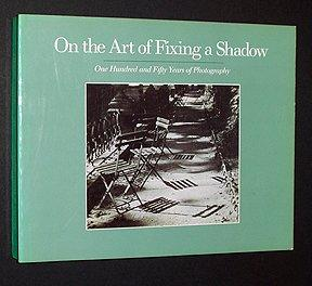On the Art of Fixing a Shadow: 150 Years of Photography