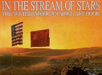 In the Stream of Stars The Soviet-American Space Art Book