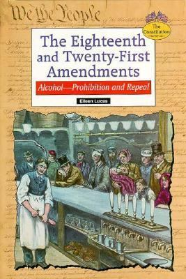 Eighteenth and Twenty-First Amendments Alcohol--Prohibition and Repeal