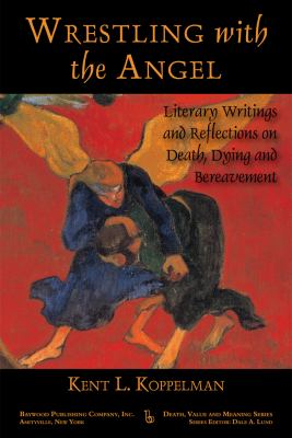 Wrestling with the Angel : Literary Writings and Reflections on Death, Dying and Bereavement