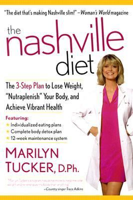 Nashville Diet The 3-Step Plan to Lose Weight, Nutraplenish Your Body, and Achieve Vibrant Health