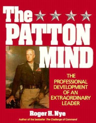 Patton Mind: The Professional Development of an Extraordinary Leader - Roger H. Nye - Paperback