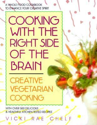 Cooking with the Right Side of the Brain: Creative Vegetarian Cooking - Vicki Rae Chelf - Paperback