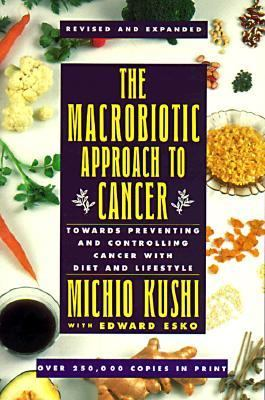 Macrobiotic Approach to Cancer Towards Preventing and Controlling Cancer With Diet and Lifestyle
