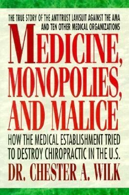 Medicine, Monopolies and Malice: How the Medical Establishment Tried to Destroy Chiropractic in the United States
