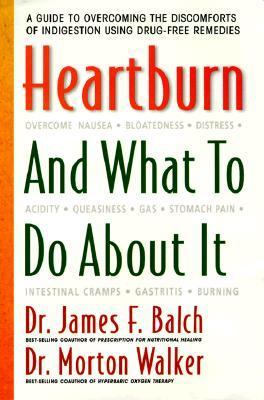 Heartburn and What to Do about It: A Guide to Overcoming the Discomforts of Indigestion Using Drug-Free Remedies