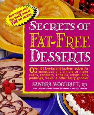 Secrets of Fat-Free Desserts: Over 150 Low-Fat and Fat-Free Recipes for Scrumptious, Simple-to-Make Cakes, Cobblers, Cookies, Crisps, Pies, Puddings, Trifles and Other Tasty Goodies