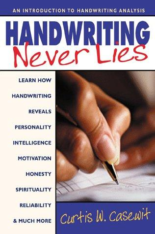 Handwriting Never Lies: Learn How Handwriting Reveals Personality, Intelligence, Motivation, Honesty, Spirituality, Reliability, and Much More
