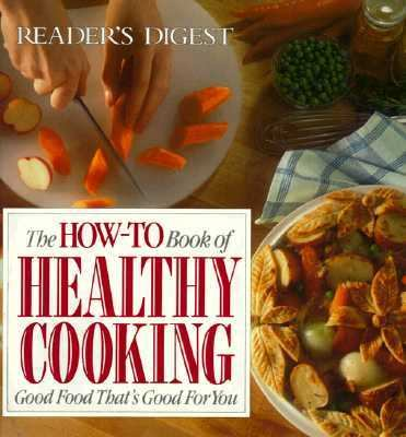 How-to Book of Healthy Cooking: Good Food That's Good for You - Reader's Digest Association, Inc. - Hardcover