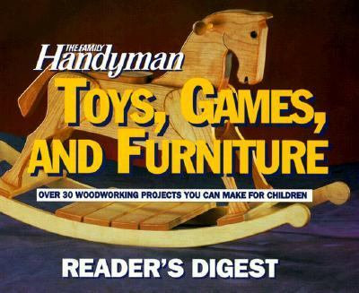 Toys, Games, and Furniture Over 30 Woodworking Projects You Can Make for Children