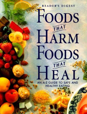 Reader's Digest Foods That Harm Foods That Heal An A-Z Guide to Safe and Healthy Eating