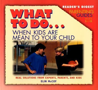Reader's Digest Parenting Guides: What to Do when Kids Are Mean to Your Child