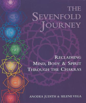 Sevenfold Journey Reclaiming Mind, Body & Spirit Through the Chakras