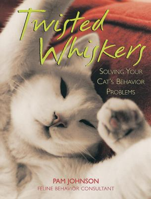 Twisted Whiskers Solving Your Cat's Behavior Problems