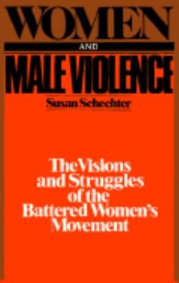 Women and Male Violence The Visions and Struggles of the Battered Women's Movement