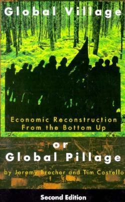 Global Village or Global Pillage Economic Reconstruction from the Bottom Up