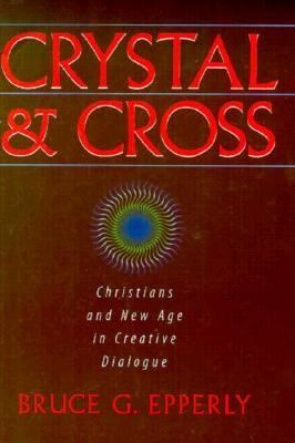 Crystal & Cross Christians and New Age in Creative Dialogue