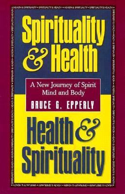 Spirituality and Health, Health and Spirituality: A New Journey of Spirit, Mind, and Body