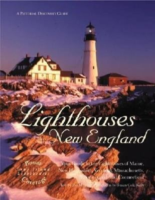 Lighthouses of New England Your Guide to the Lighthouses of Maine, New Hampshire, Vermont, Massachusetts, Rhode Island, and Connecticut