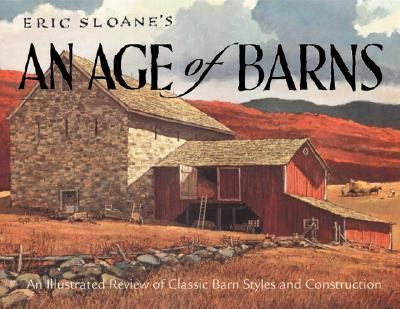 Eric Sloane's an Age of Barns An Illustrated Review of Classic Barn Styles and Construction