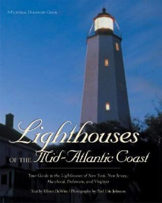 Lighthouses of the Mid-Atlantic Coast Your Guide to the Lighthouses of New York, New Jersey, Maryland, Delaware, and Virginia