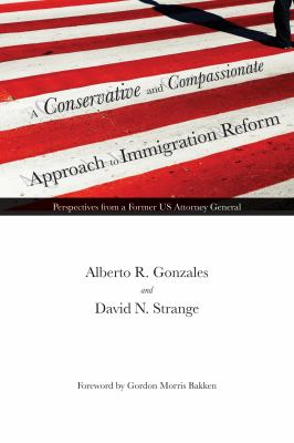 Conservative and Compassionate Approach to Immigration Reform : Perspectives from a Former US Attorney General