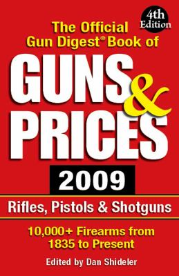 The Official Gun Digest Book of Guns & Prices 2009 Official Gun Digest Book of Guns & Prices 2009