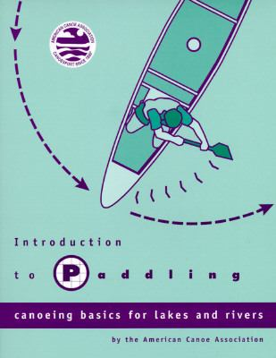 Introduction to Paddling Canoeing Basics for Lakes and Rivers