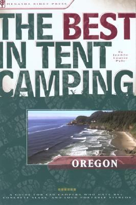 Best in Tent Camping, Oregon A Guide for Car Campers Who Hate Rvs, Concrete Slabs, and Loud Portable Stereos