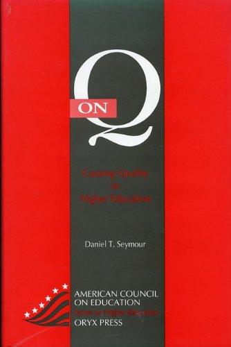 On Q: Causing Quality in Higher Education (American Council on Education/Oryx Series on Higher Education)