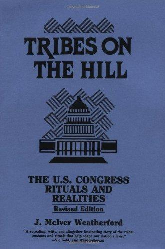 Tribes on the Hill: The United States Congress--Rituals and Realities