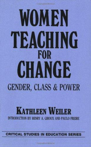 Women Teaching for Change: Gender, Class and Power (Critical Studies in Education Series)