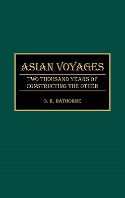 Asian Voyages Two Thousand Years of Constructing the Other
