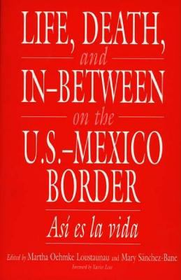 Life, Death, and In-Between on the U.S.-Mexico Border Asi Es LA Vida
