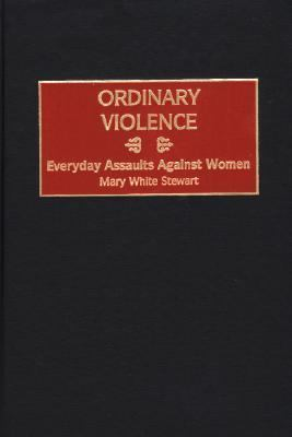 Ordinary Violence Everyday Assaults Against Women