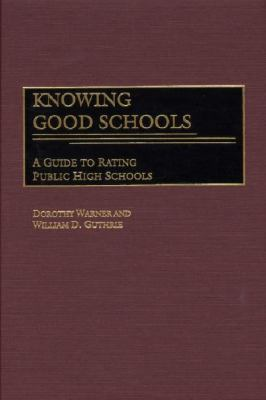 Knowing Good Schools A Guide to Rating Public High Schools