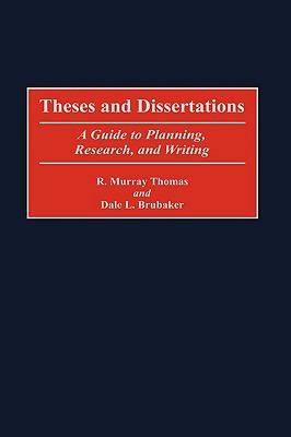 Theses and Dissertations A Guide to Planning, Research, and Writing