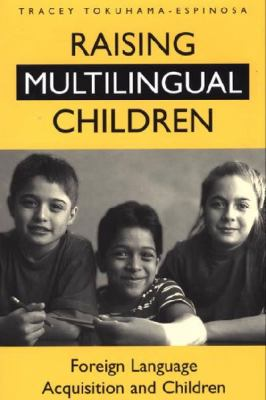 Raising Multilingual Children Foreign Language Acquisition and Children